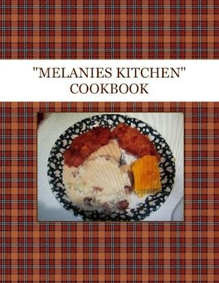 """""""MELANIES KITCHEN""""  COOKBOOK"""