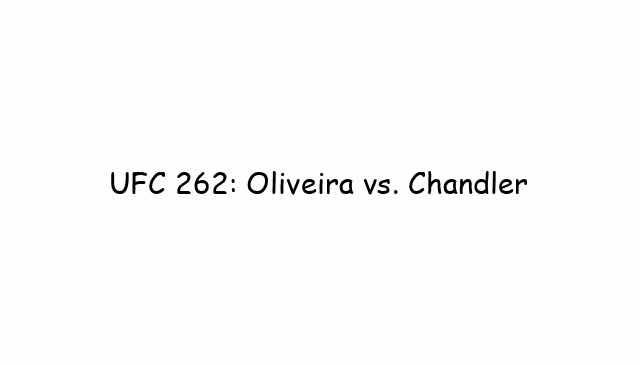 UFC 262: Oliveira vs. Chandler