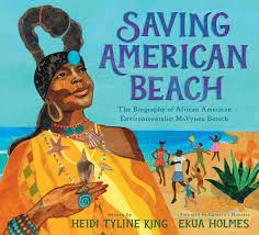 Saving American Beach: The Biography of African American Environmentalist MaVynee Betsch, written by Heidi Tyline King and illustrated by Ekua Holmes