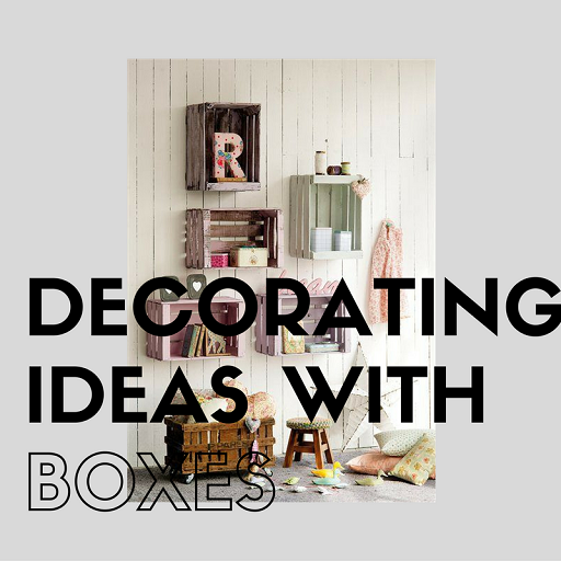 DECORATING IDEAS WITH BOXES