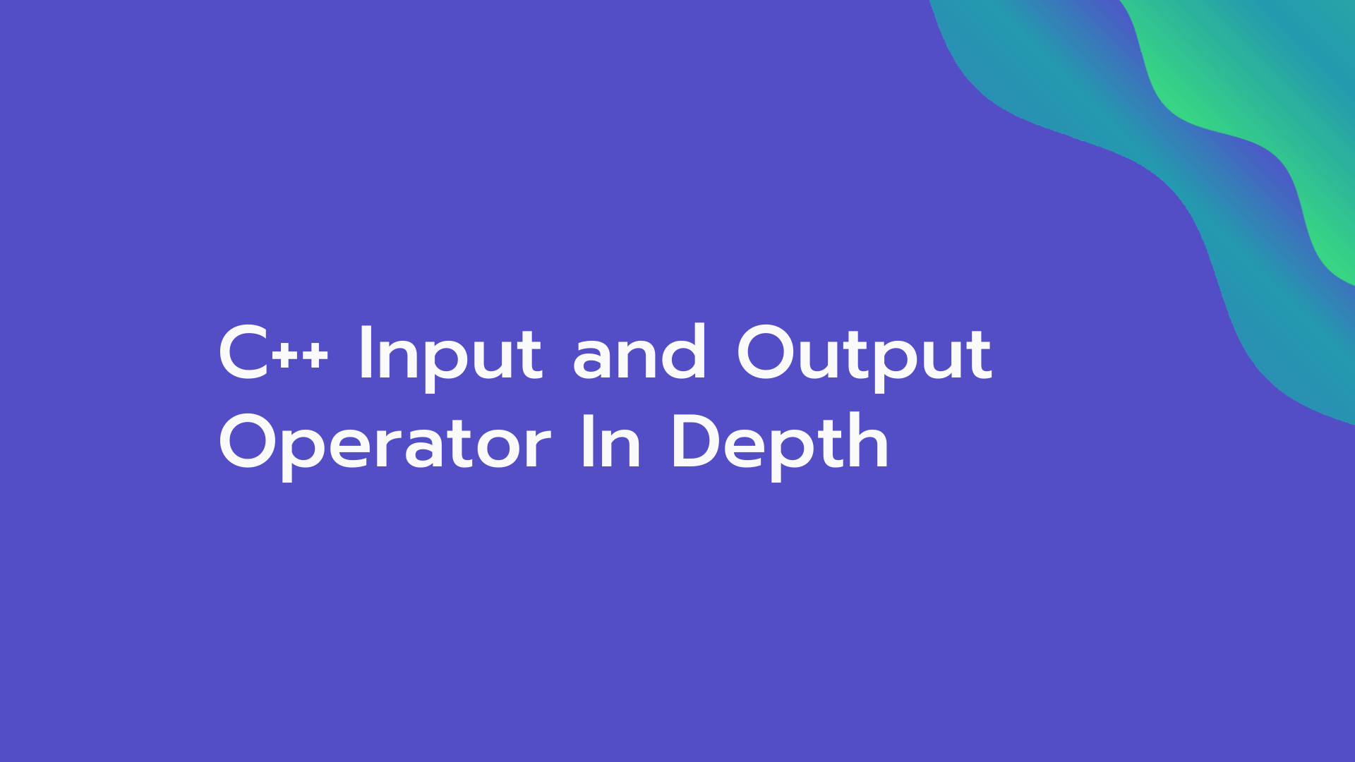 C++ Input and Output Operator In Depth