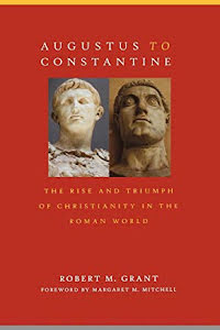 AUGUSTUS TO CONSTANTINE THE RISE AND TRIUMPH OF CHRISTIANITY IN THE ROMAN WORLD