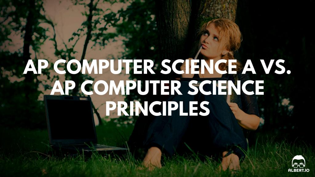 AP Computer Science A vs. CS Principles