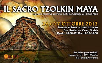 Foto: IL SACRO TZOLKIN MAYA - Seminario 26 e 27 ottobre 2013 a San Martino del Carso (GO)