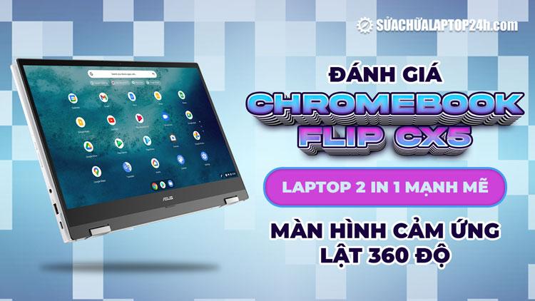 Chromebook CX5 có thể lật 360 độ