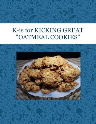 "K-is for  KICKING GREAT ""OATMEAL COOKIES"""
