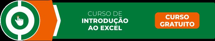 Clique e tenha acesso ao nosso curso GRATUITO  de Introdução ao Excel!