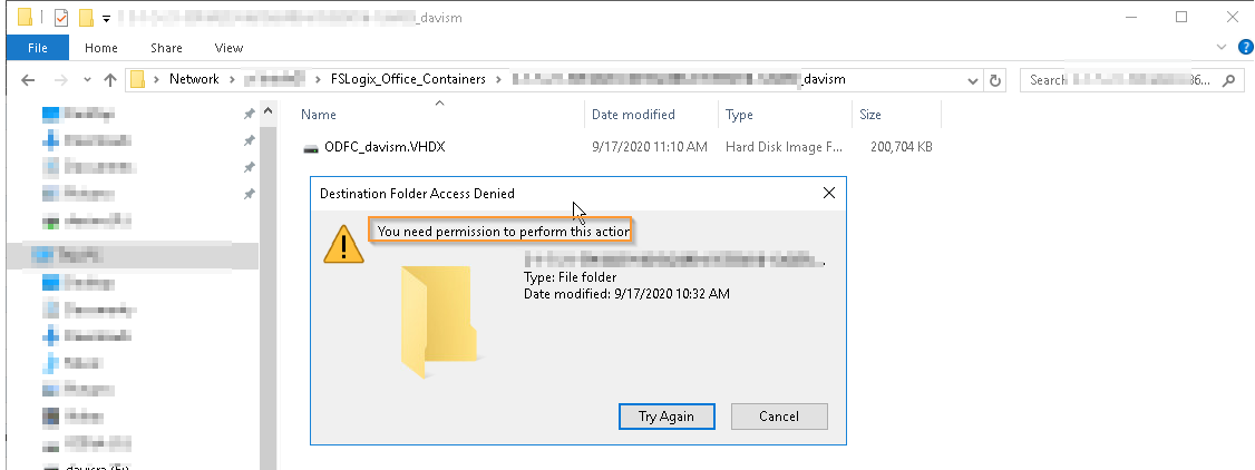 Machine generated alternative text: Home  o  Nehmork  FSLogix_Office_Containers  Name  ODFC davism.VHDX  Destination Folder Access Denied  You need ermission to  Date modified  9/17/202011:10AM  efform this actio  Type: File folder  davism  Hard Disk Image  Search  200, 704 KB  Date modified: 9/1 7/2020 10:32 AM  Cancel