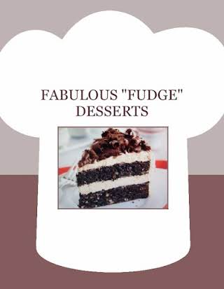 "FABULOUS  ""FUDGE"" DESSERTS"