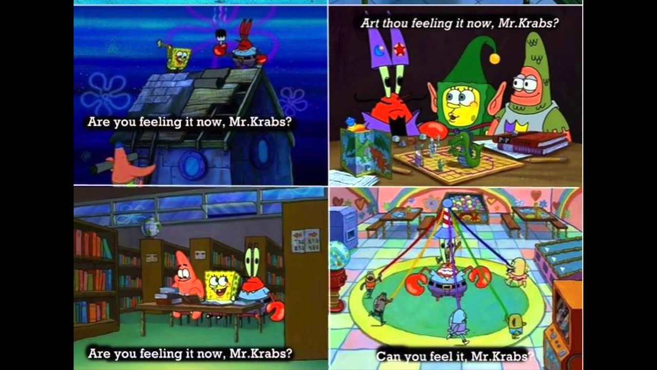 Can you feel it Mr. Krabs? From that Spongebob Squarepants episode where Patrick and Spongebob and Mr. Krabs thought they were doing cool things.