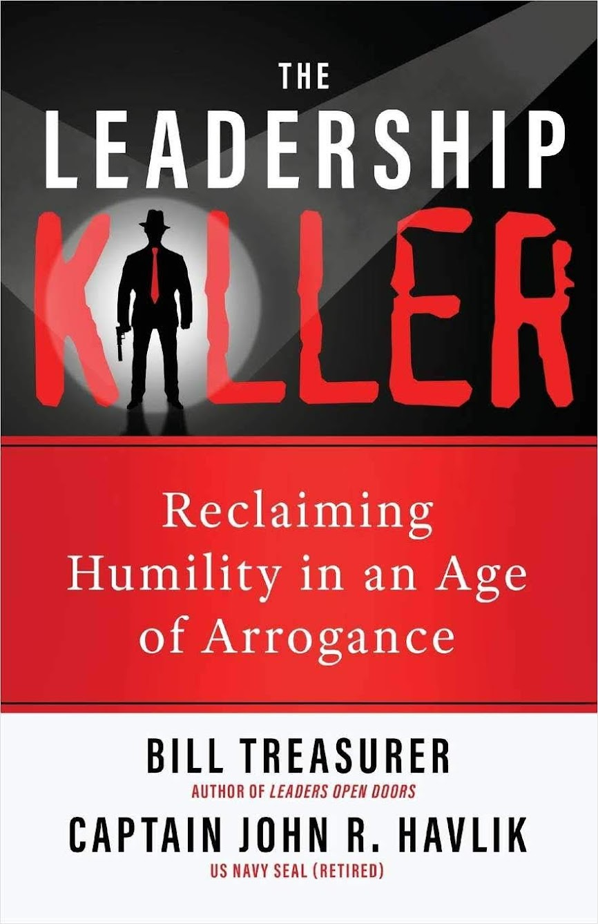 The Leadership Killer, Reclaiming Humility in an Age of Arrogance by Bill Treasurer and John R. Havlik