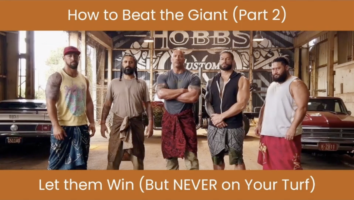 The giant can be beaten by letting them win, but it's important not to let them beat you on your turf.