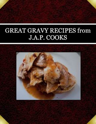 GREAT GRAVY RECIPES from J.A.P. COOKS