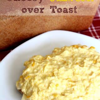 Cheesy Cream Corn over Toast.