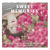 Sweet Memories - Easy-Listening Music To Remember Good Moments