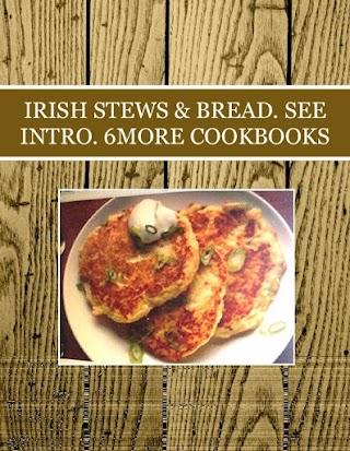 IRISH STEWS & BREAD. SEE INTRO. 6MORE COOKBOOKS