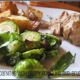 Carnitas with Crispy Potatoes and Brussels.