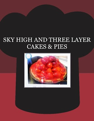 SKY HIGH AND THREE LAYER CAKES & PIES