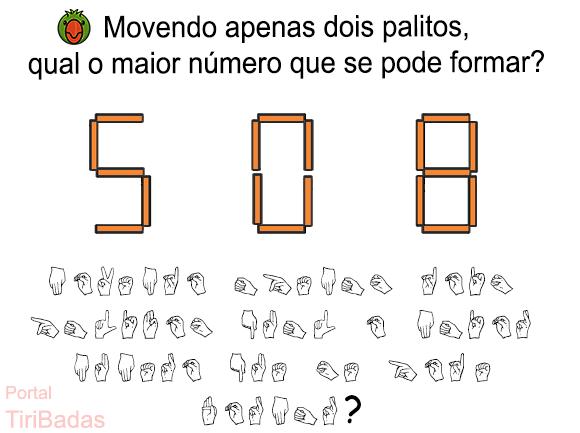 Movendo apenas dois palitos em 508, qual o maior número que se pode formar?