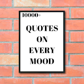 QUOTES FOR EVERY MOOD