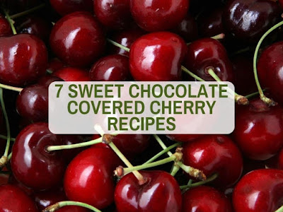 7 Sweet Chocolate Covered Cherry Recipes