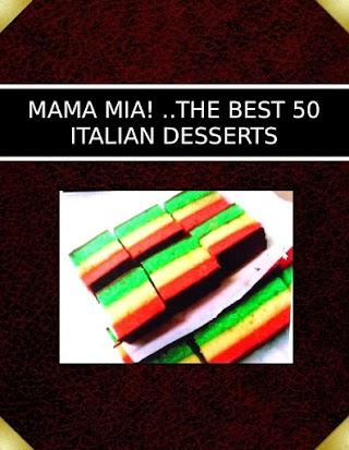 MAMA MIA! ..THE BEST  50 ITALIAN DESSERTS