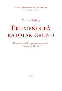 EKUMENIK PÅ KATOLSK GRUND INTERNATIONAL LEAGUE FOR APOSTOLIC FAITH AND ORDER
