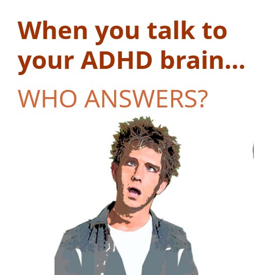 "ADHD Adult webinar: ""When You Talk to Your Brain"""