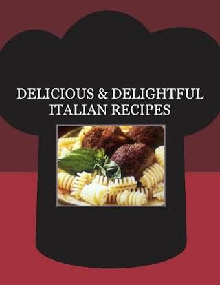 DELICIOUS & DELIGHTFUL  ITALIAN RECIPES