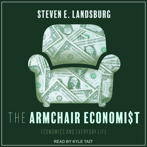 The Armchair Economist Economics And Everyday Life By Steven E