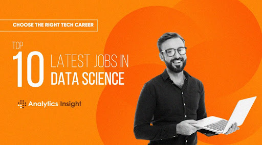 Choose the Right Tech Career: Top 10 Latest Jobs in Data Science