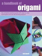 Photo: A Handbook of Origami Beech, Rick Paperback 264 pp Anness Publishing 2003 Imprint Southwater ISBN 1842158902 subset of models from Ori Handbook