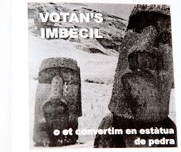 Photo: VOTA'NS IMBÈCIL o et convertim en estàtua de pedra...