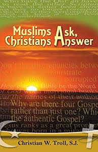 MUSLIMS ASKS, CHRISTIANS ANSWER