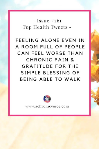 Issue #261: Feeling Alone Even in a Room Full of People Can Feel Worse Than Chronic Pain & Gratitude for the Simple Blessing of Being Able to Walk