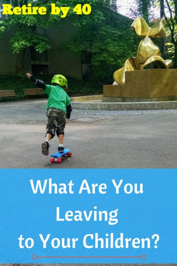 What Are You Leaving to Your Children?