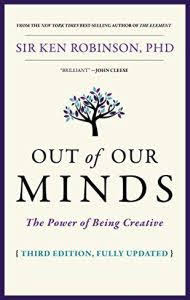 Out of Our Minds - The Power of Being Creative by Ken Robinson.