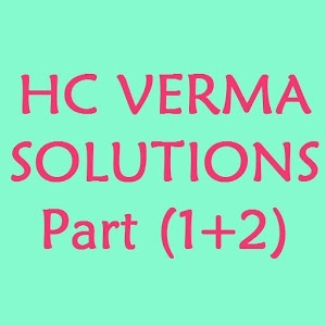 HC VERMA Solutions Part (1+2)