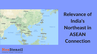 Relevance of India's Northeast in ASEAN Connection
