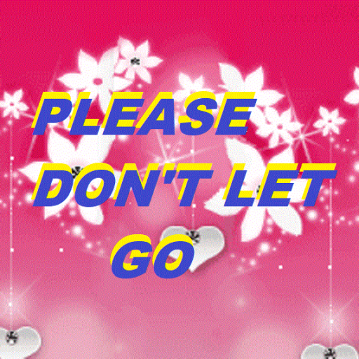PLEASE DO NOT LET GO