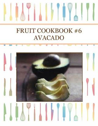 FRUIT COOKBOOK #6 AVACADO