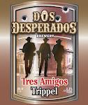 Dos Desperados Tres Amigos Trippel
