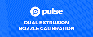 Understanding Nozzle Calibration with Pulse Dual Extrusion