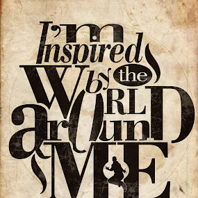 I'm Inspired By The World Around Me by Ewan Arnolda - Typography Words ( saying, inspiration, quote, typography, type, design )