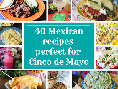40 Mexican Recipes Perfect for Cinco de Mayo