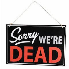 Skylt, Sorry we're dead