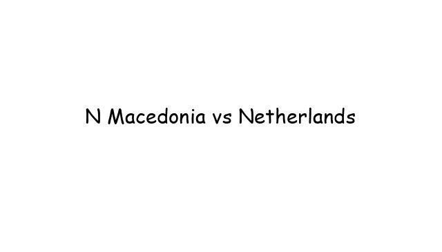 N Macedonia vs Netherlands