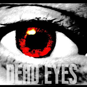 dead eyes Upload Your Music Free