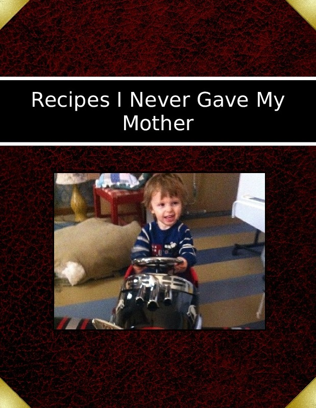 Recipes I Never Gave My Mother