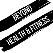 BEYOND HEALTH AND FITNESS